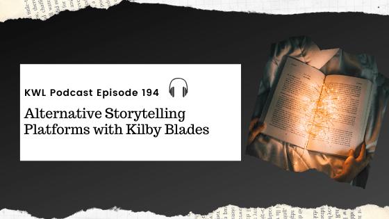 KWL – 195 – Alternative Storytelling Platforms with Kilby Blades