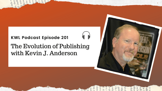 KWL – 201 – The Evolution of Publishing with Kevin J. Anderson