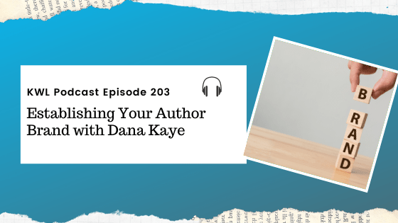 KWL – 203 – Establishing Your Author Brand with Dana Kaye