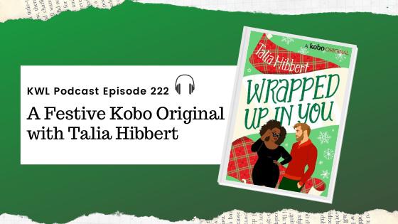 KWL – 222 – A Festive Kobo Original with Talia Hibbert