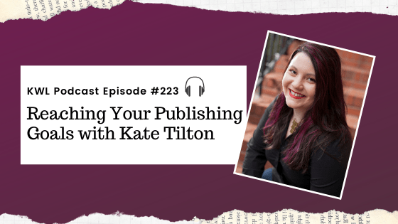 KWL – 223 – Reaching your Publishing Goals with Kate Tilton