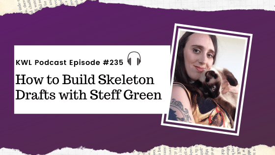 KWL – 235 – How to Build Skeleton Drafts with Steff Green