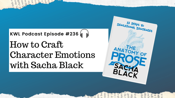 KWL – 236 – How to Craft Character Emotions with Sacha Black