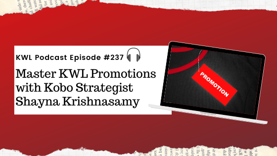 KWL – 237 – Master KWL Promotions with Kobo Strategist Shayna Krishnasamy