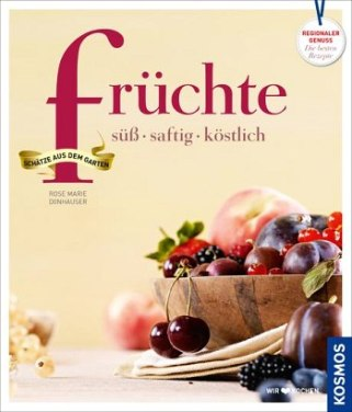 Früchte - süß, saftig, köstlich (Rose Marie Donhauser)