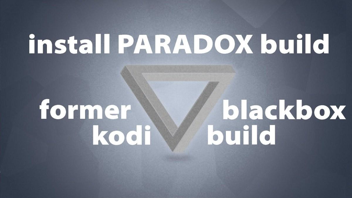 New Paradox Kodi Build formerly known as BlackBox Build