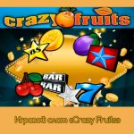 Игровой слот «Crazy Fruits» в клубе Вулкан Неон