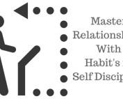 Habits, Master Relationships, Self Discipline