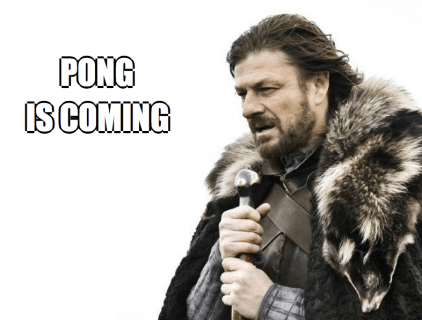 Pong Is Coming