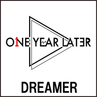 One Year Later「DREAMER」