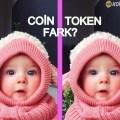 Coin ile Token arasındaki fark nedir