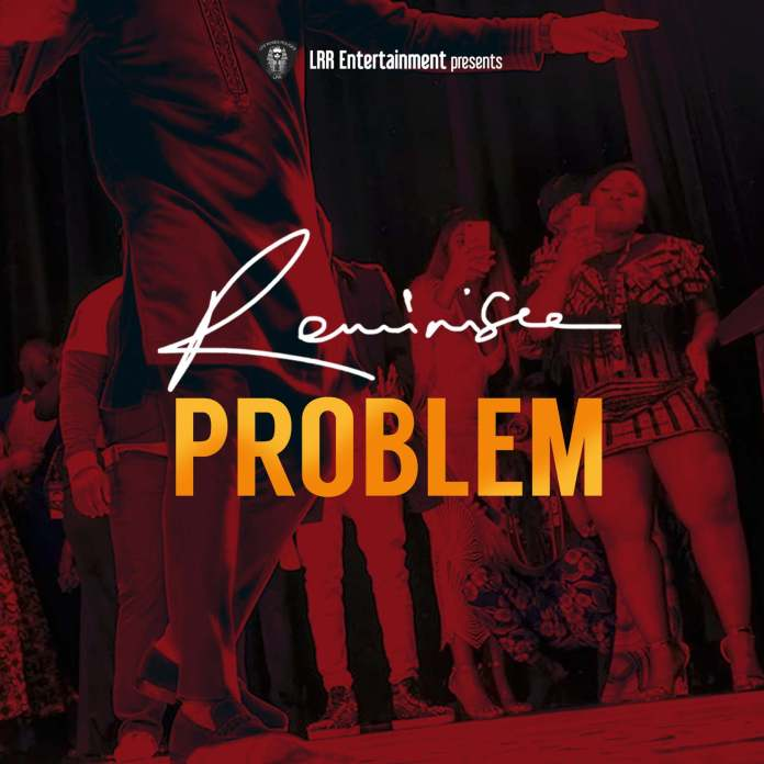 """New Video: Reminisce Drops Official Video For His Latest Single """"Problem"""" 1"""