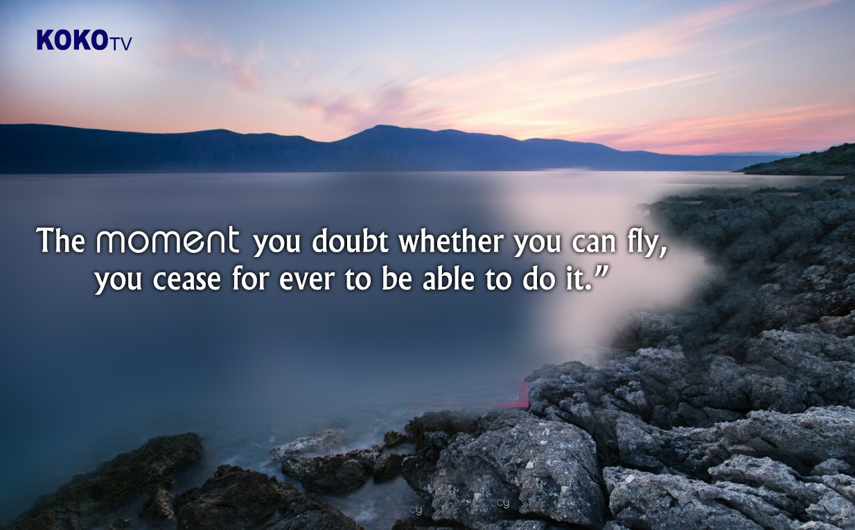 Koko Quotes The Moment You Doubt Whether You Can Fly You Cease For
