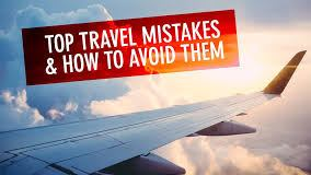 10 mistakes to avoid while travelling