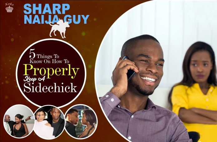 That Sharp Naija Guy: 5 Things To Know On How To Properly Keep A Sidechick 1