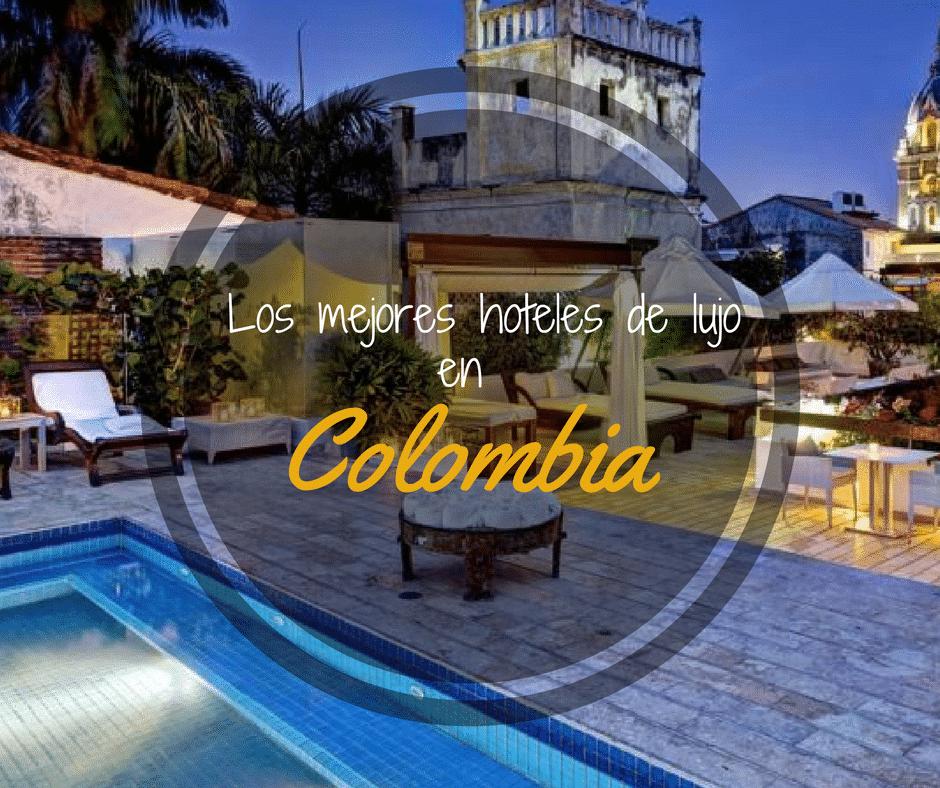 Lista definitiva de hoteles de lujo en Colombia