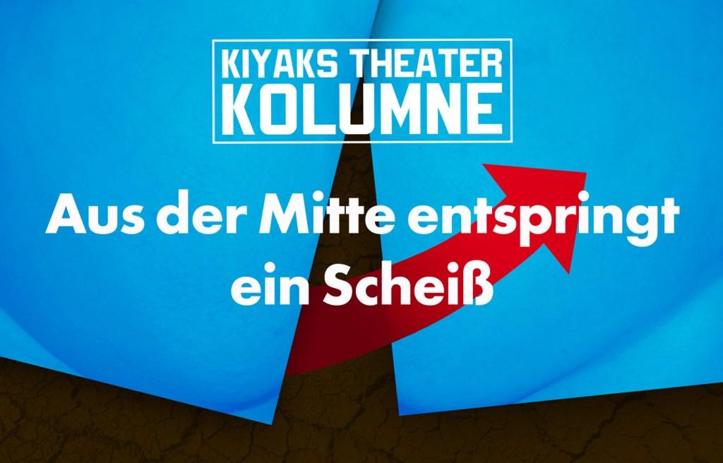 Kiyaks Theaterkolumne
