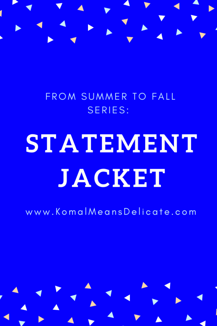 From Summer to Fall Fashion: Statement Jacket