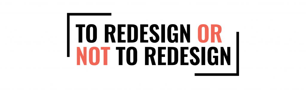 to redesign or not to redesign