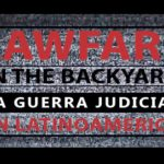 """Lawfare in the Backyard"", un documental sobre ""La Guerra Judicial en Latinoamérica"""