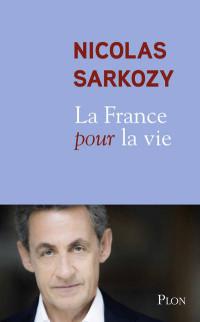 Nicolas Sarkozy La France pour la vie