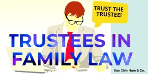Trust the Trustee - Family Lawyers Koo Chin Nam & Co.