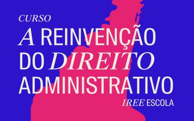 A Reinvenção do Direito Administrativo