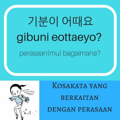 Kosakata Bahasa Korea : Tentang Perasaan   Selamat Datang di Korean First