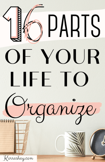 parts of your life to organize. areas of your life to organize. how to live an organized life.