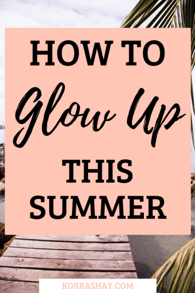 How To Glow Up This Summer