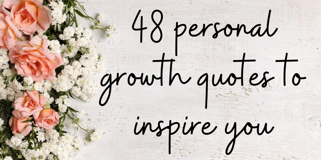 48 Personal Growth Quotes To Inspire You!
