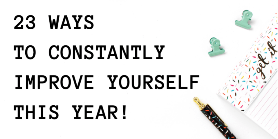 23 ways to constantly improve yourself this year!