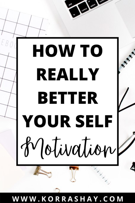 How to really better your self motivation to stop feeling unmotivated!