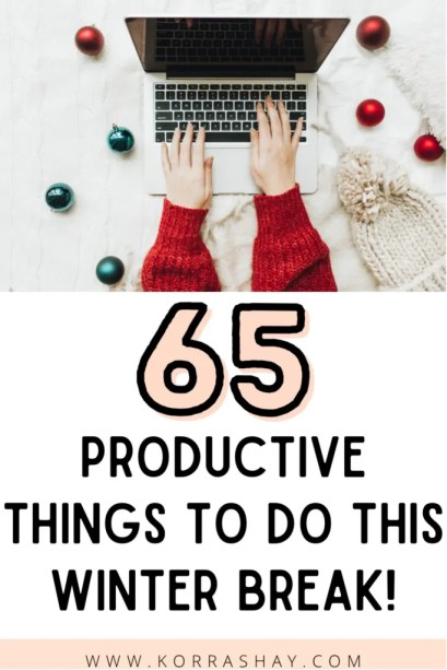 65 productive things to do this winter break!