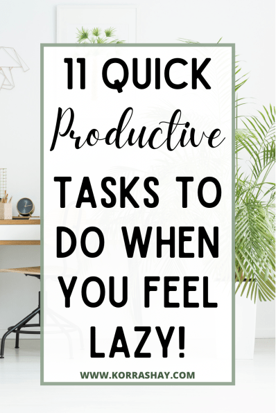 11 Quick Productive Tasks To Do When You Feel Lazy