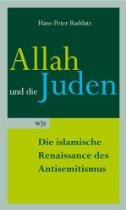 Hans-Peter Raddatz: Allah und die Juden. Die islamische Renaissance des Antisemitismus. Buchcover