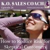 How to Reduce Risk for Skeptical Customers