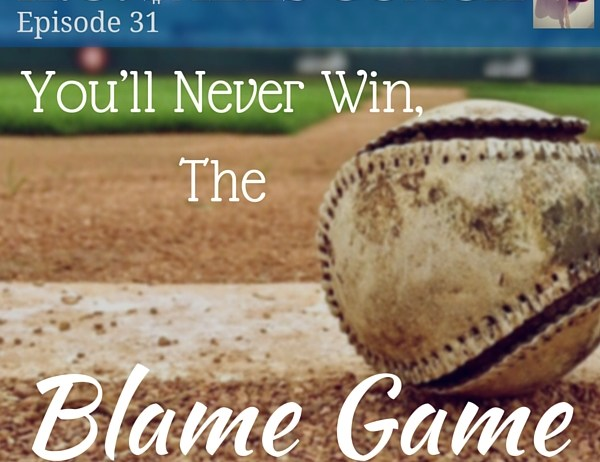 You'll Never Win the Blame Game