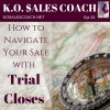 How to Navigate Your Sale with Trial Closes