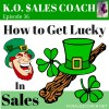 How to Get Lucky in Sales