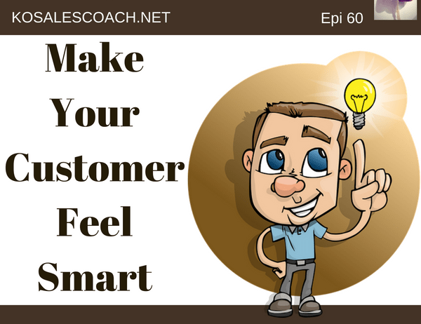 Make your customer feel smart