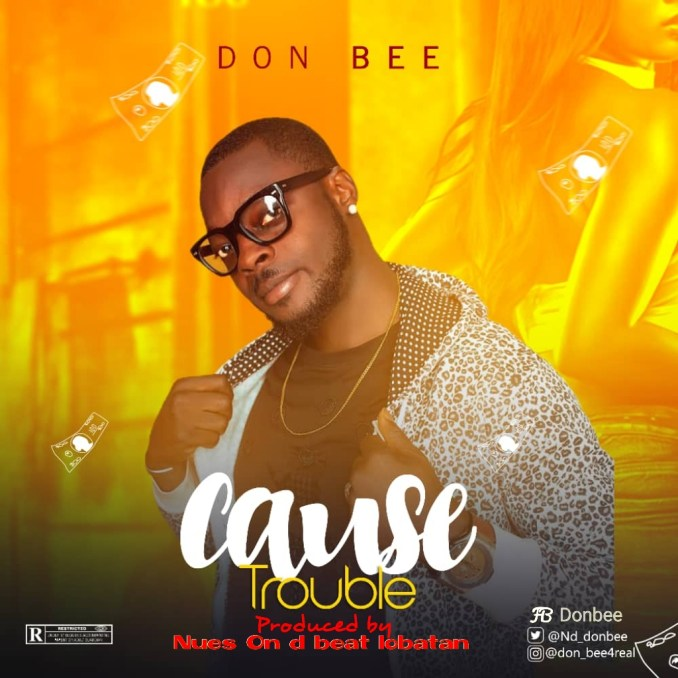 Don Bee - Cause Trouble