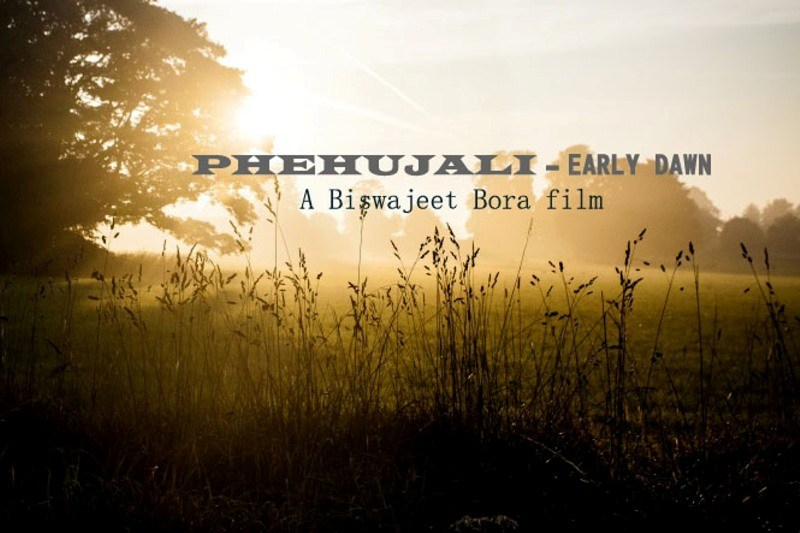 New Assamese Film 'Phehujali' (Early Dawn) by Biswajeet Bora