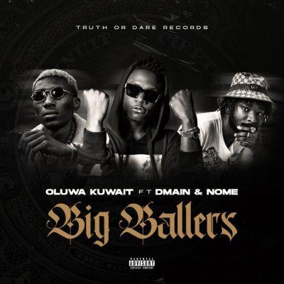 Oluwa Kuwait Ft Dmain x Nome - Big Ballers Lyrics