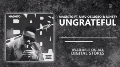 Photo of Magnito – Ungrateful Ft Umu Obiligbo x Ninety