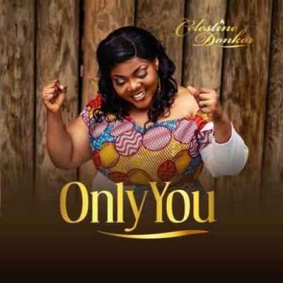 Celestine Donkor – Only You