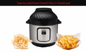 How to Cook Frozen French Fries in Instant Pot