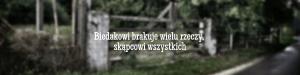 Biedakowi brakuje wielu rzeczy, skąpcowi wszystkich– przysłowie polskie