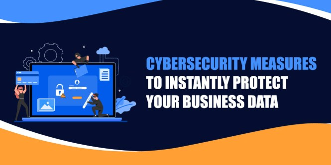 Cybersecurity Measures to Instantly Protect your Business Data