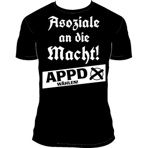 "T-Shirt ""Asoziale an die Macht!"""